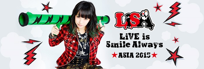 LiSA – LiVE is Smile Always ~ Asia Tour 2015 ~ (Singapore)