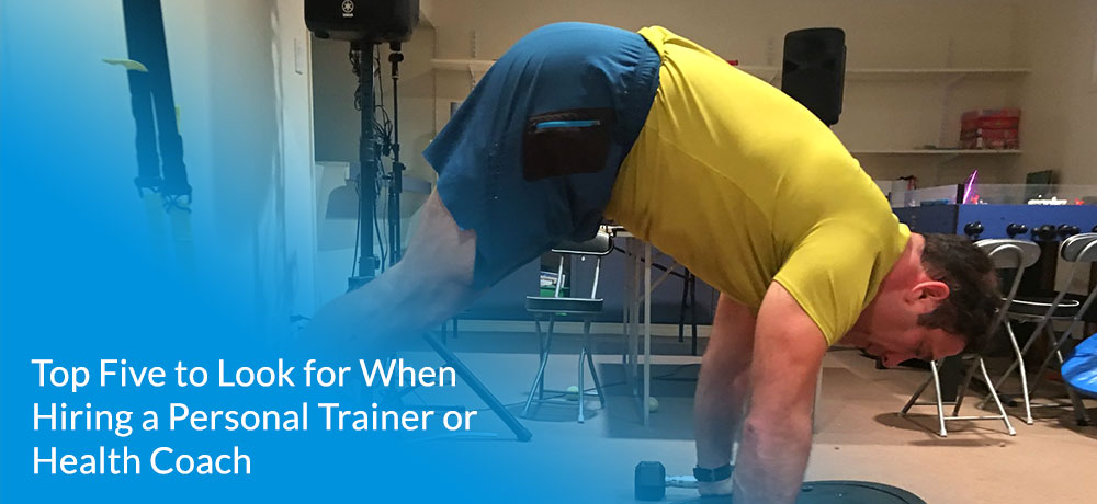 Top Five to Look for When Hiring a Personal Trainer or Health Coach
