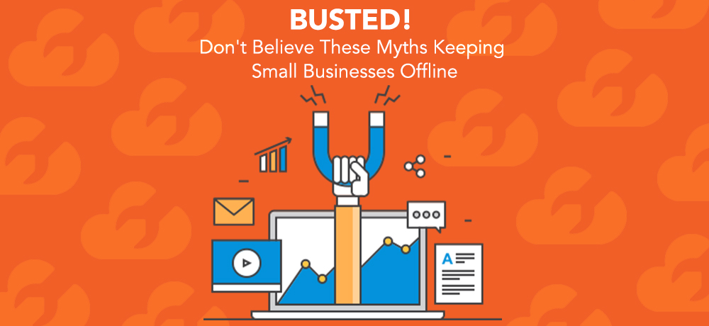 Busted! Don't Believe These Myths Keeping Small Businesses Offline