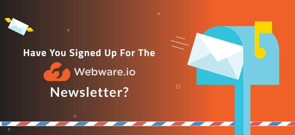 Have You Signed Up For The Webware.io Newsletter?