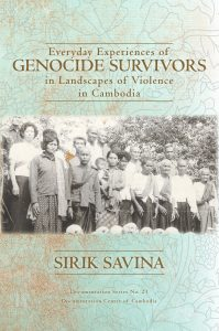 EVERYDAY EXPERIENCES OF GENOCIDE SURVIVOR IN LANDSCAPES OF VIOLENCE IN CAMBODIA, Sirik Savina (2016)