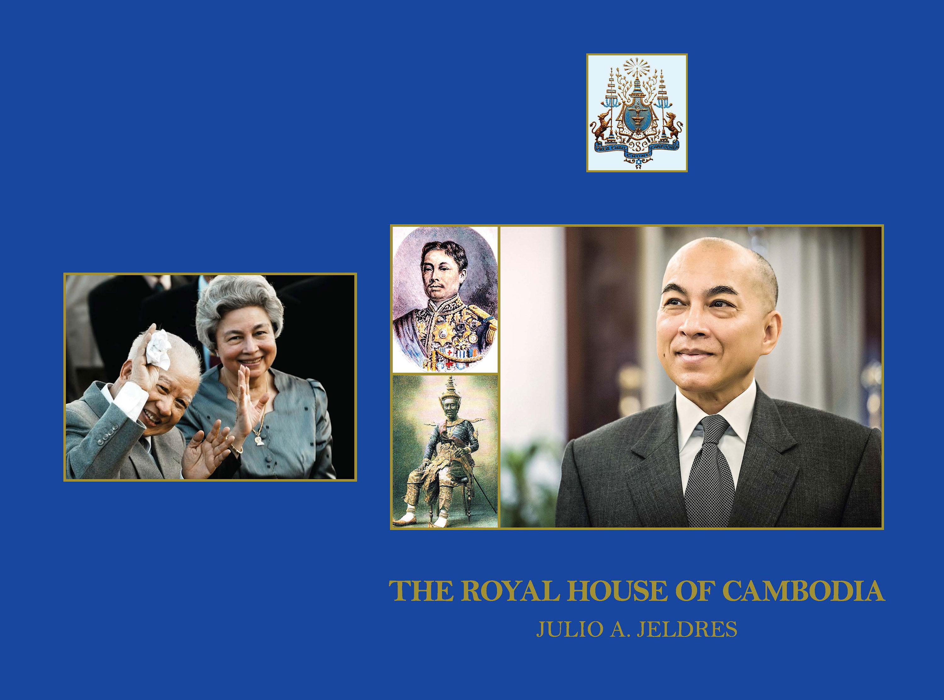 THE ROYAL HOUSE OF CAMBODIA: Ambassador Julio A. Jeldress, PhD