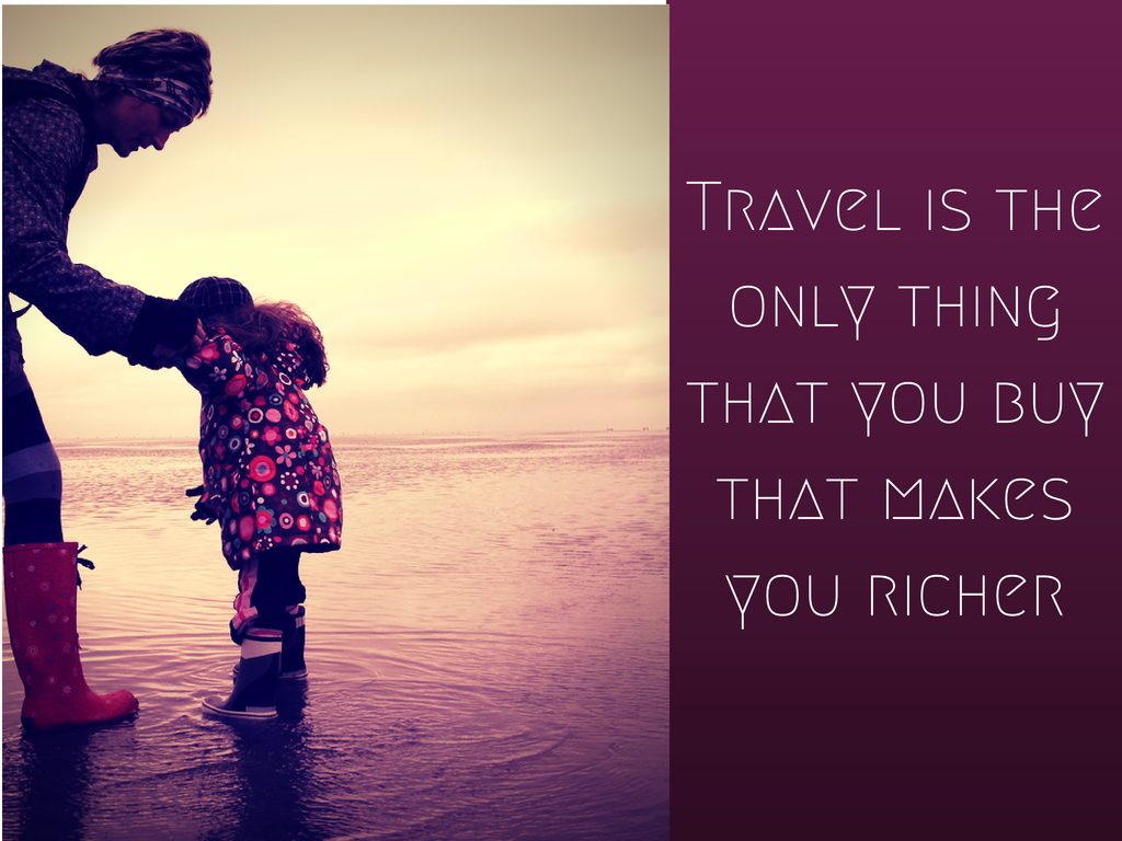 Travel is the only thing that you buy that makes you richer