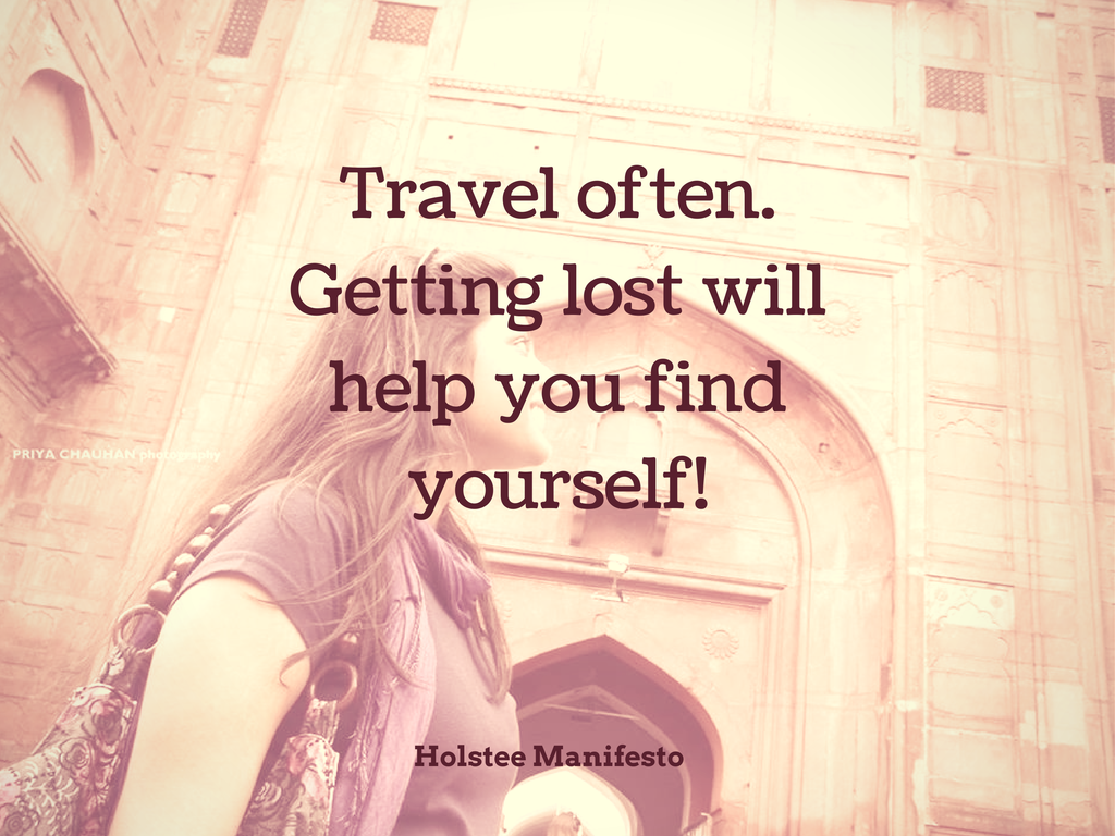 Travel often. Getting lost will help you find yourself.