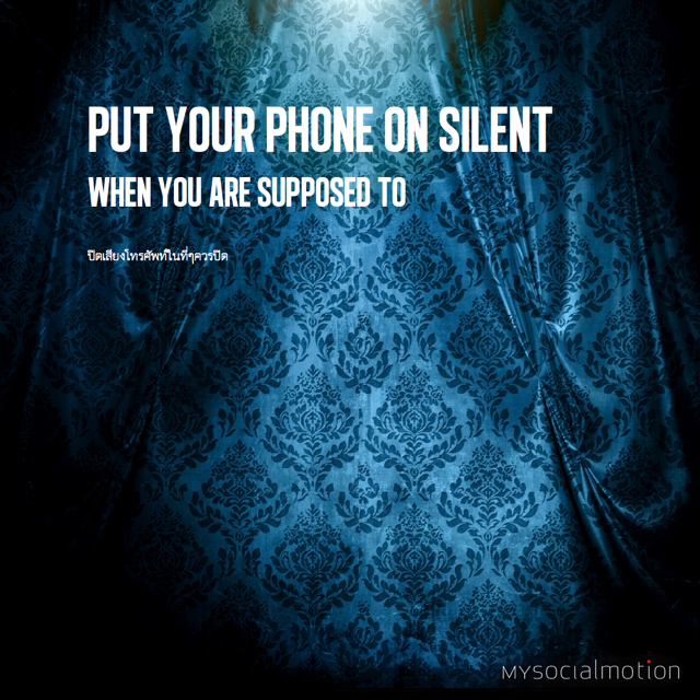 Put your phone on silent when you are supposed to