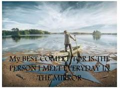 Meet your best competitor everyday