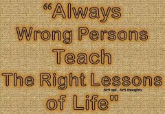 Always wrong person teaches us right lessons