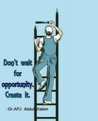 Dont wait For opportunity