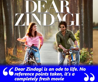 Dear Zindagi is an ode to life. No reference points taken, it's a completely fresh movie - Dear Zindagi- Alia Bhatt - ShahRukh Khan.jpg
