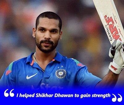 I helped Shikhar Dhawan to gain strength.jpg