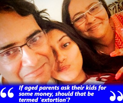 If aged parents ask their kids for some money, should that be termed 'extortion'.jpg