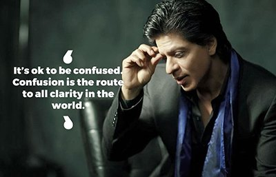 Shah Rukh Khan inspirational quotes - It's ok to be confused. Confusion is the route to all clarity in the world..jpg