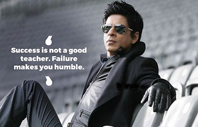 Shah Rukh Khan inspirational quotes - Success is not a good teacher. Failure makes you humble.jpg