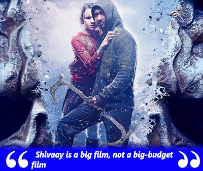Shivaay is a big film, not a big-budget film.jpg