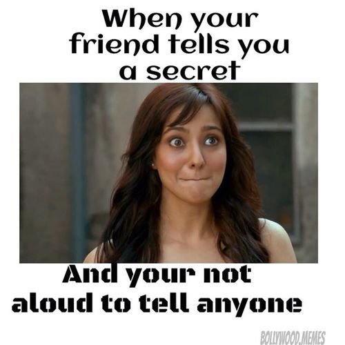 d33e3e4d9e72953475c4bdb0493d5b53_article meme when your friend tells you a secret