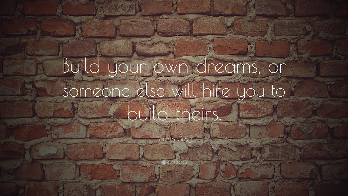 Follow your passion and build your own dream