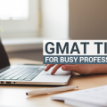 GMAT TIPS FOR BUSY PROFESSIONAL