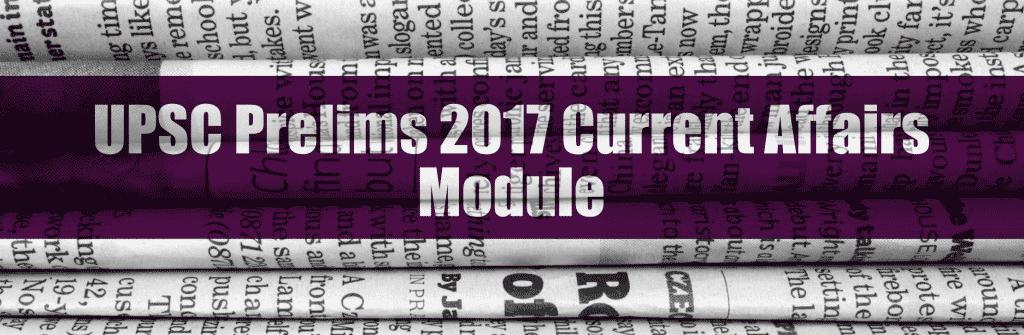 UPSC Prelims 2017 Current Affairs Module