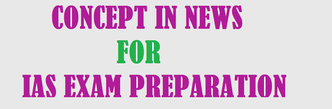 UPSC Current Affairs Concepts in News