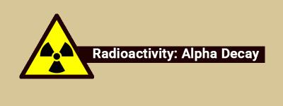 Radioactivity-Alpha-Decay