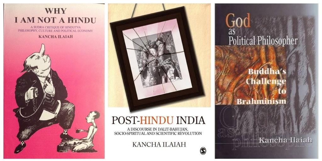 کانچہ ایلیا کی کتابیں وہائ آئی ایم ناٹ اے ہندو، پوسٹ-ہندو انڈیا اور گاڈ از پالیٹکل فلاسفر (فوٹو بشکریہ:) amazon/flipkart