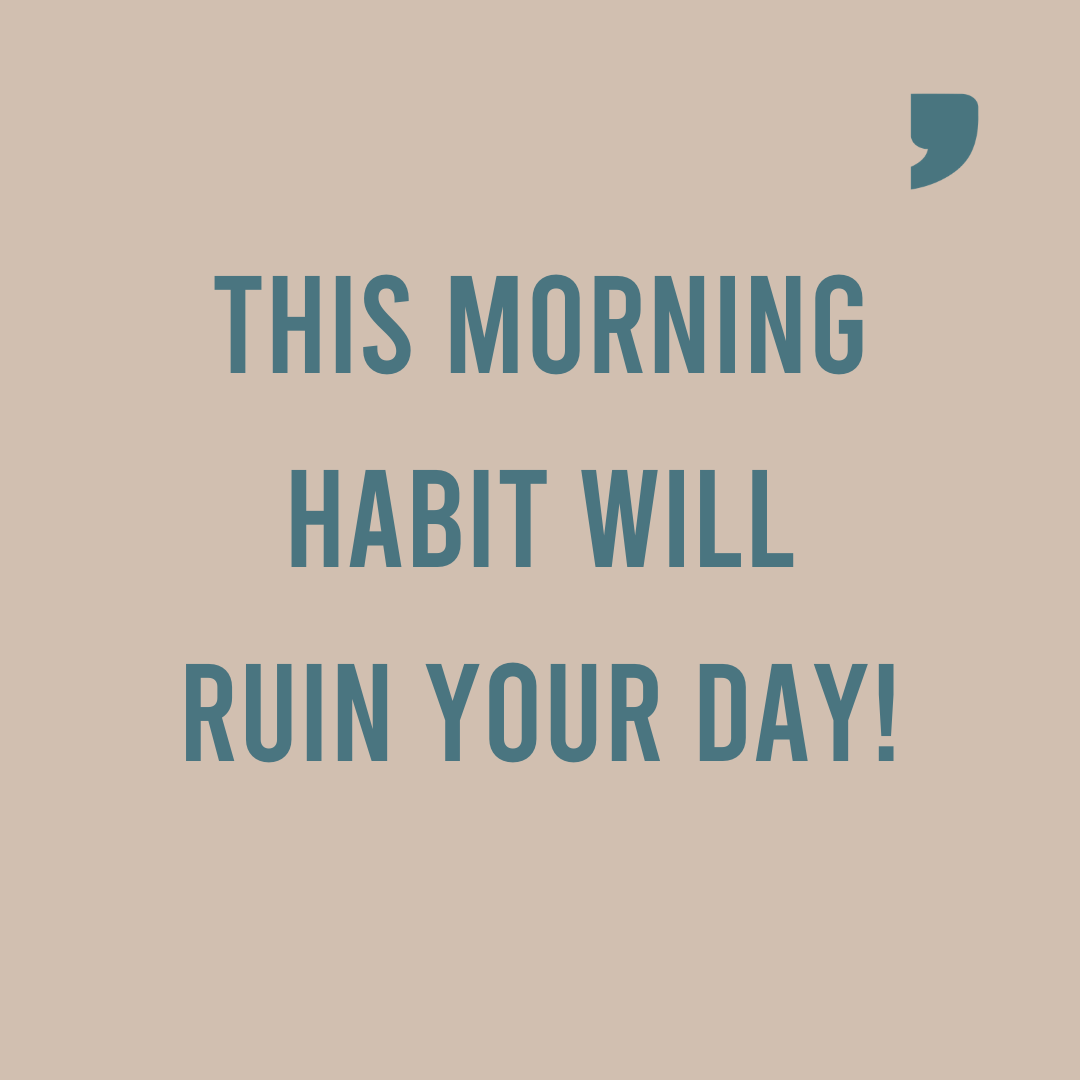 This morning habit will ruin your day! big