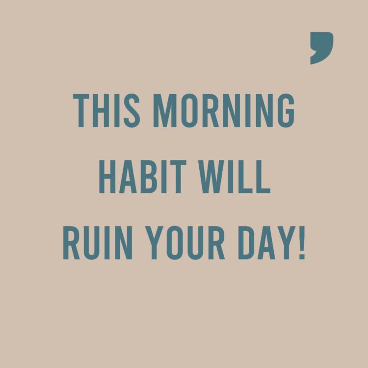 This morning habit will ruin your day! medium