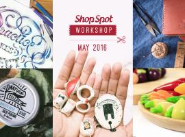 ShopSpot Workshop: 5 เวิร์คช็อป สร้างสรรค์ ประจำเดือนพฤษภาคม 2559