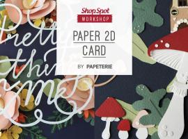 ShopSpot Workshop : สอนทำงานกระดาษในรูปแบบการ์ด 2 มิติ Paper 2D Card by Papeterie (Workshop#39)