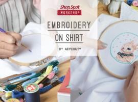 ShopSpot Workshop : สอนปักผ้า ลงบนเสื้อเชิ้ต Embroidery on Shirt by Aeychuty – 18/12/2016