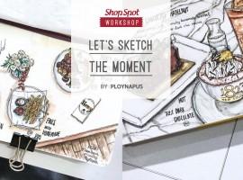 ShopSpot Workshop :  Let's sketch the moment สเก็ตช์ภาพ ช่วงเวลาประทับใจ (19/11/2016)
