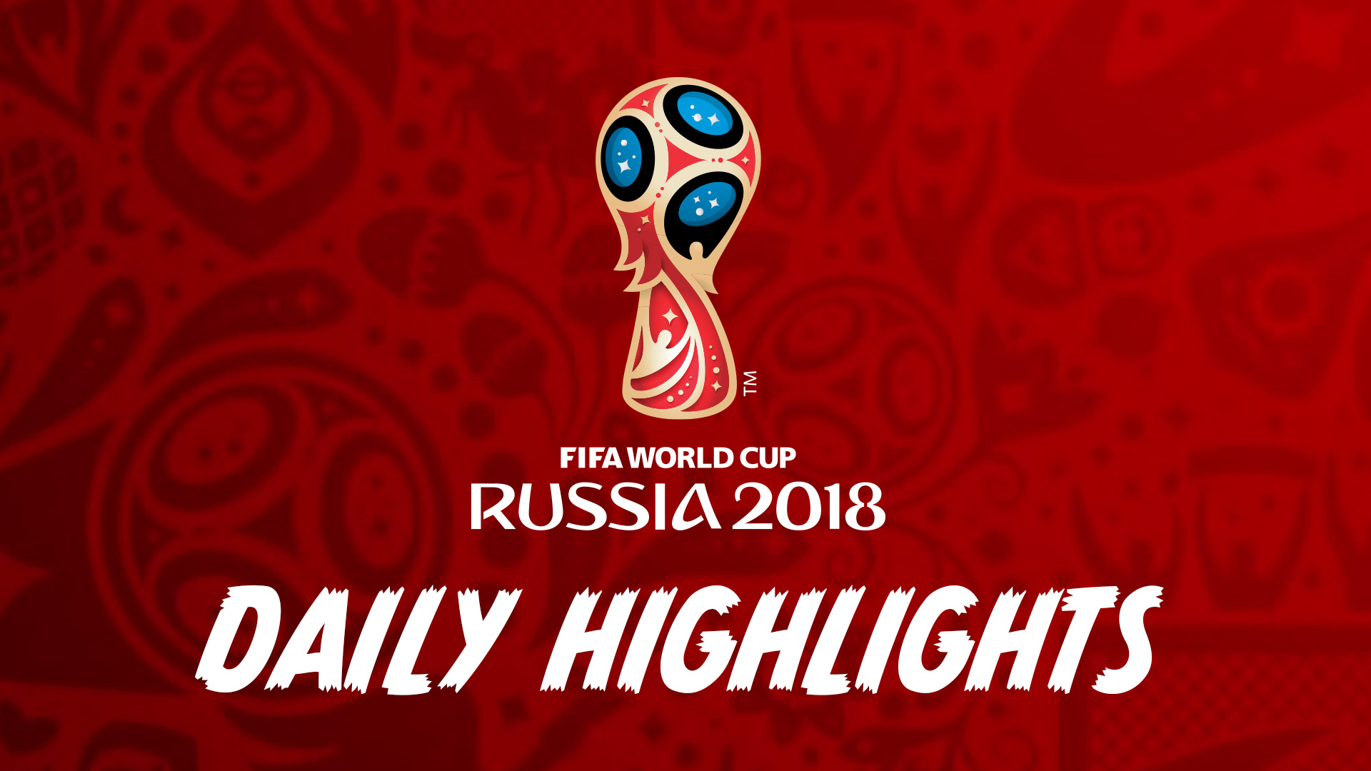 2018 FIFA WC DAILY HIGHLIGHTS
