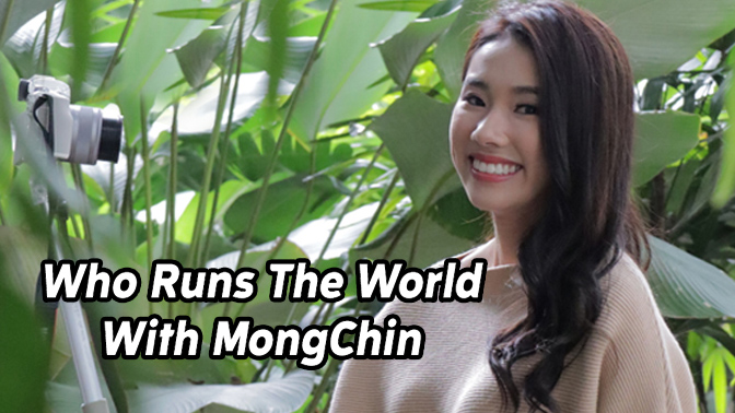 WHO RUNS THE WORLD WITH MONGCHIN