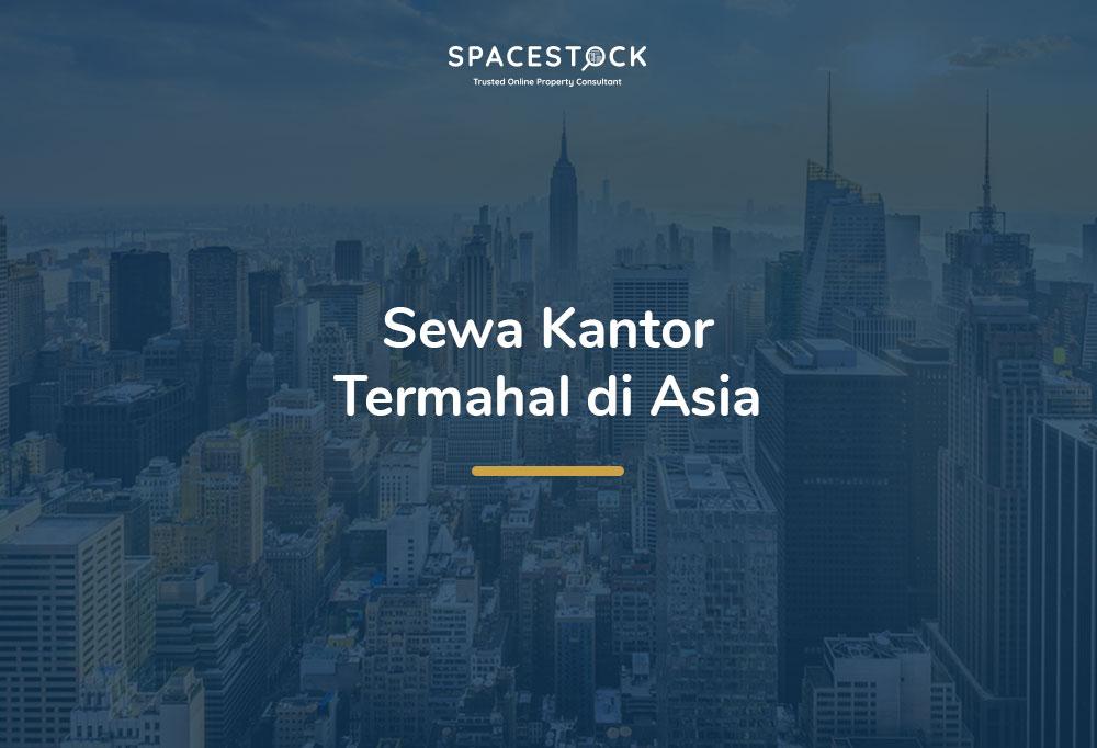 20 Lokasi Sewa Kantor Paling Mahal di Asia