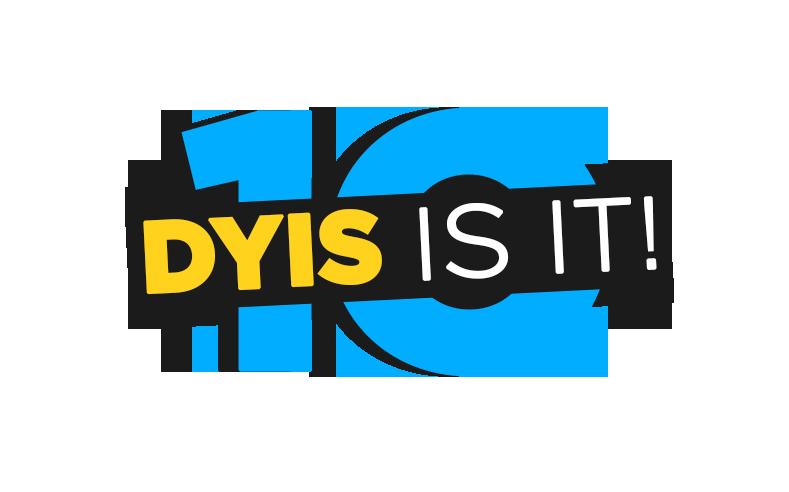 Dyis Is It!
