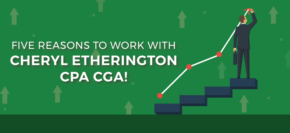 Why You Should Choose Cheryl Etherington CPA CGA!