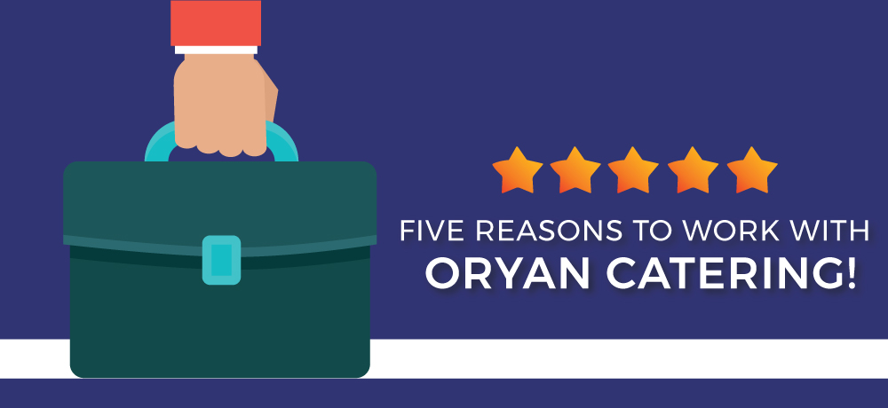 Why You Should Choose Oryan Catering!