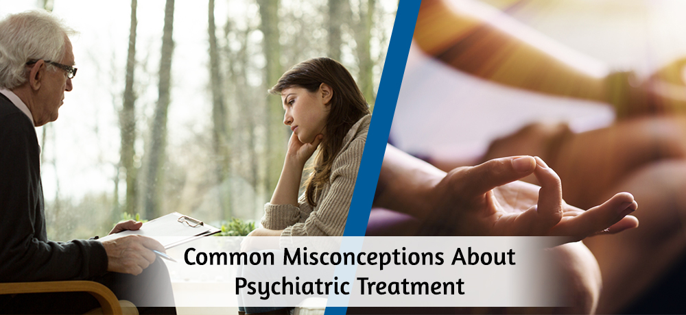Common Misconceptions About Psychiatric Treatment