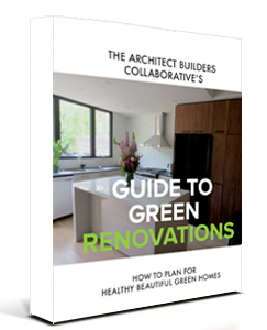 Guide to Green Renovations by The Architect Builders Collaborative Inc.