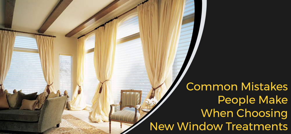 Common Mistakes People Make When Choosing New Window Treatments
