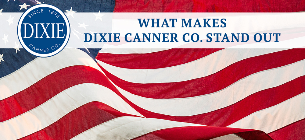 What Makes Dixie Canner Co. Stand Out