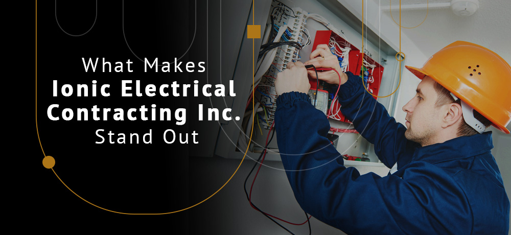What Makes Ionic Electrical Contracting Inc. Stand Out