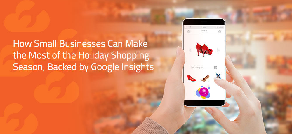 How Small Businesses Can Make the Most of the Holiday Shopping Season, Backed by Google Insights