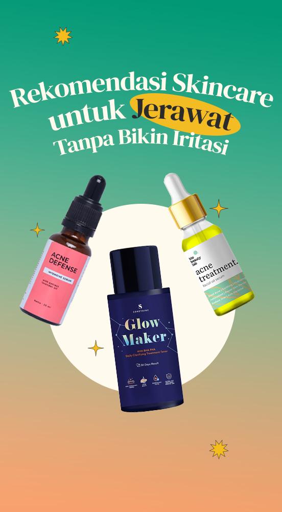 Rekomendasi Skincare untuk Jerawat Tanpa Bikin Iritasi