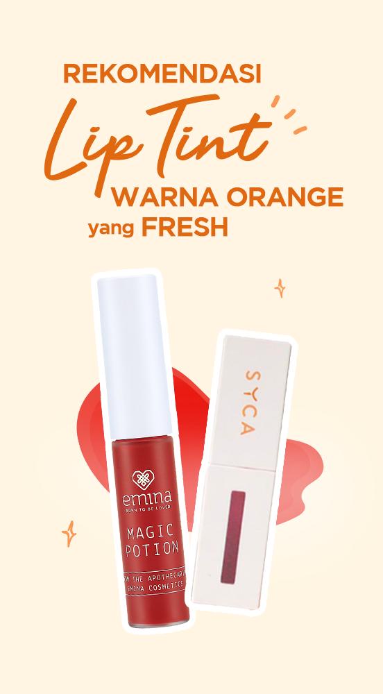 Rekomendasi Lip Tint Warna Orange yang Fresh