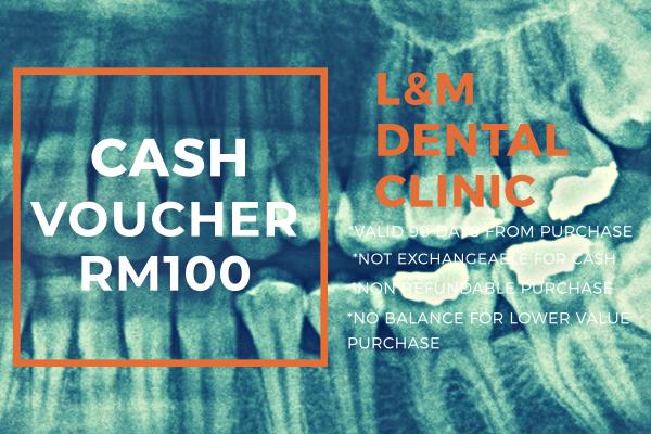 RM100 CASH VOUCHER  - KLINIK PERGIGIAN L&M