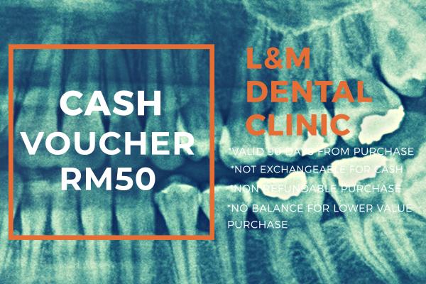 RM50 CASH VOUCHER - KLINIK PERGIGIAN L&M