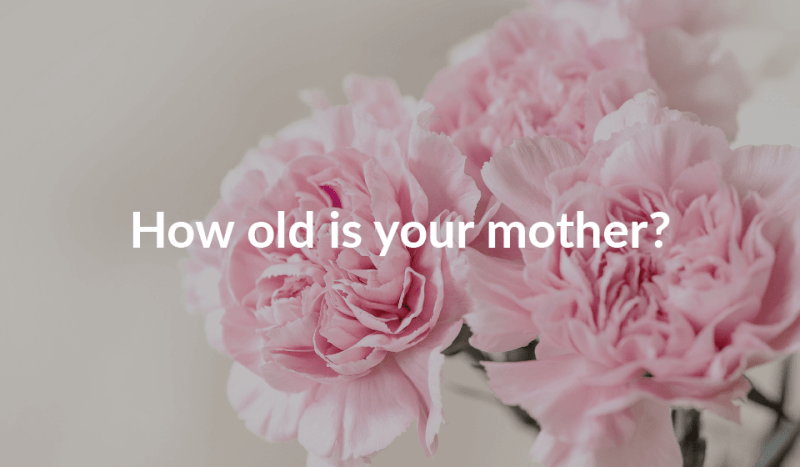 How old is your mother?