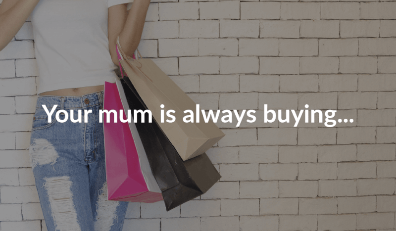 Your mum is always buying...