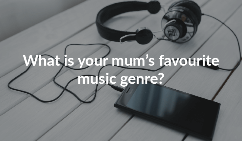 What is your mum's favourite music genre?